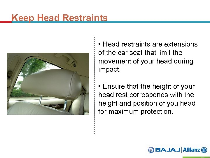 Keep Head Restraints • Head restraints are extensions of the car seat that limit