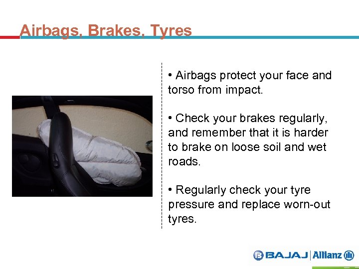 Airbags, Brakes, Tyres • Airbags protect your face and torso from impact. • Check