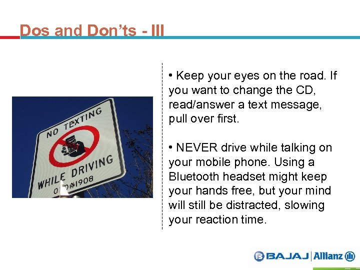 Dos and Don'ts - III • Keep your eyes on the road. If you