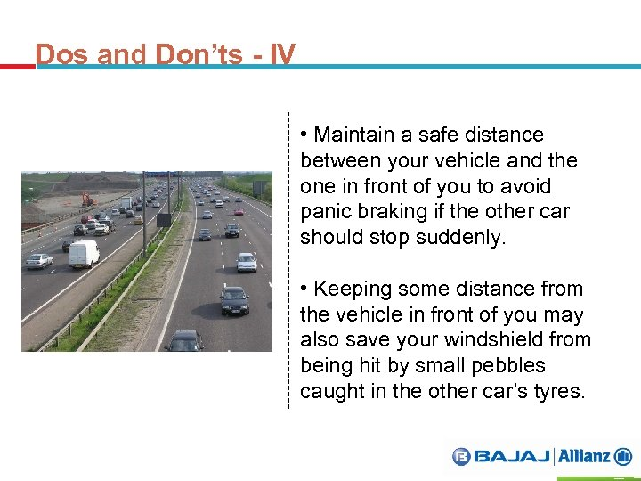 Dos and Don'ts - IV • Maintain a safe distance between your vehicle and