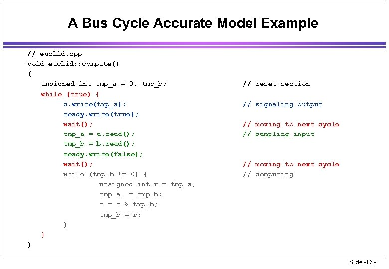 A Bus Cycle Accurate Model Example // euclid. cpp void euclid: : compute() {