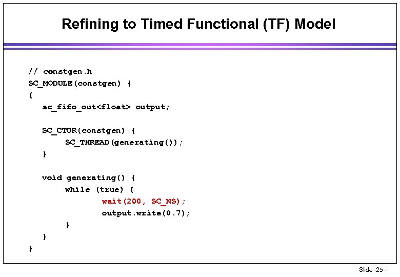 Refining to Timed Functional (TF) Model // constgen. h SC_MODULE(constgen) { { sc_fifo_out<float> output;