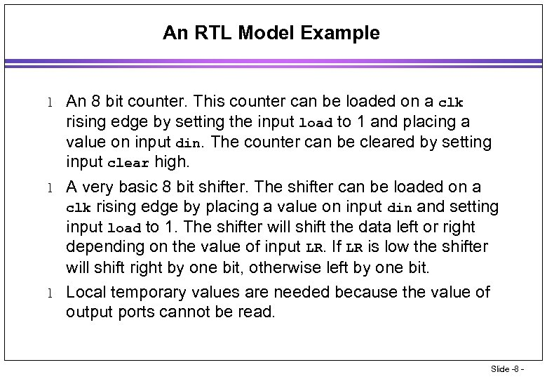 An RTL Model Example l l l An 8 bit counter. This counter can