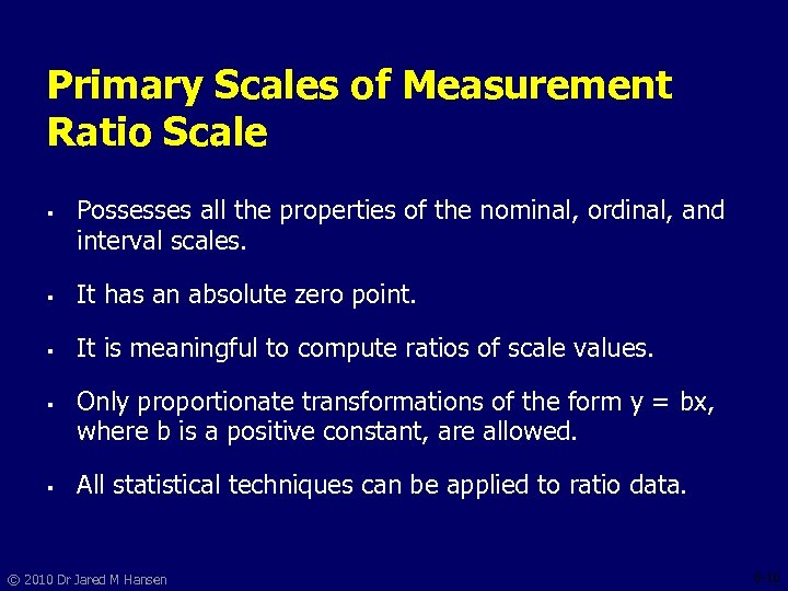 Primary Scales of Measurement Ratio Scale § Possesses all the properties of the nominal,