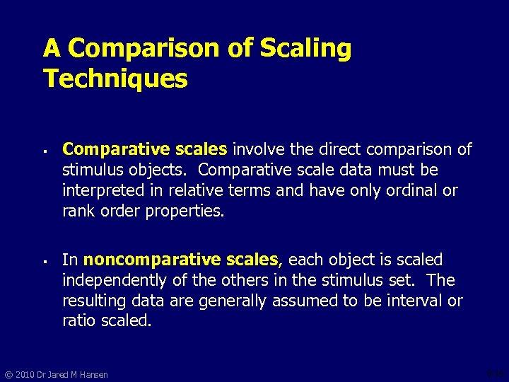 A Comparison of Scaling Techniques § Comparative scales involve the direct comparison of stimulus