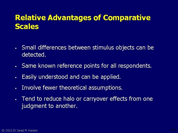 Relative Advantages of Comparative Scales § Small differences between stimulus objects can be detected.