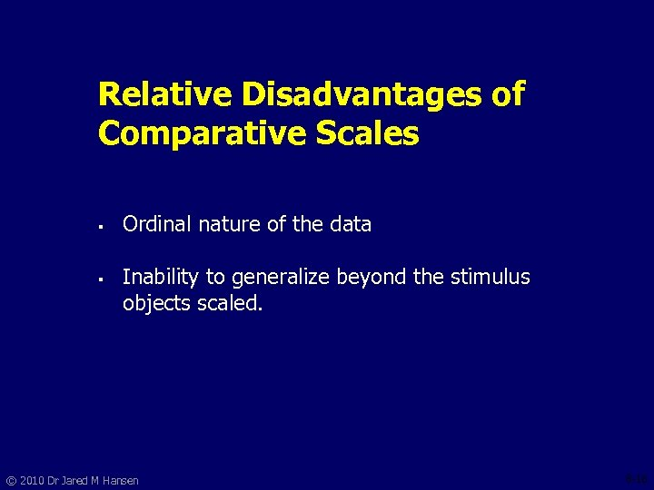 Relative Disadvantages of Comparative Scales § § Ordinal nature of the data Inability to
