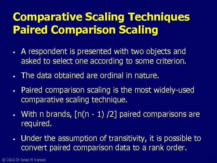 Comparative Scaling Techniques Paired Comparison Scaling § § § A respondent is presented with