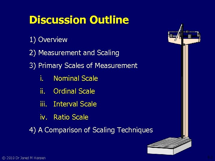 Discussion Outline 1) Overview 2) Measurement and Scaling 3) Primary Scales of Measurement i.