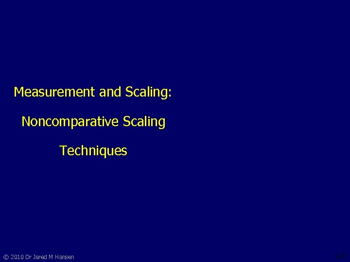 Measurement and Scaling: Noncomparative Scaling Techniques © 2010 Dr Jared M Hansen 8 -23