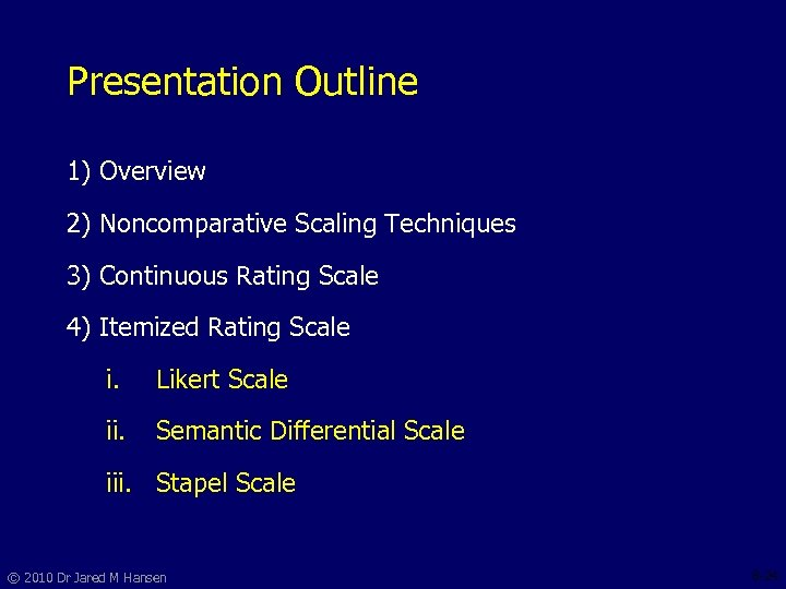 Presentation Outline 1) Overview 2) Noncomparative Scaling Techniques 3) Continuous Rating Scale 4) Itemized