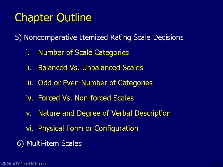 Chapter Outline 5) Noncomparative Itemized Rating Scale Decisions i. Number of Scale Categories ii.