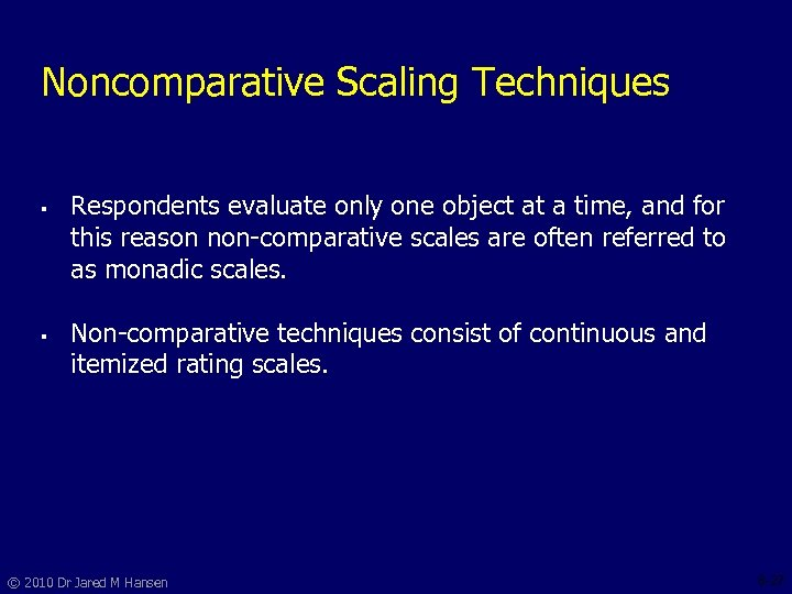 Noncomparative Scaling Techniques § § Respondents evaluate only one object at a time, and