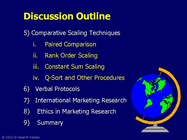 Discussion Outline 5) Comparative Scaling Techniques i. Paired Comparison ii. Rank Order Scaling iii.