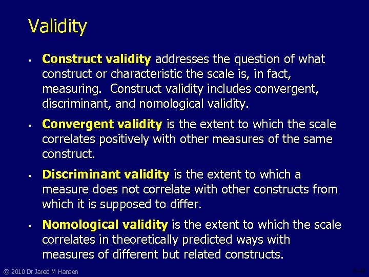 Validity § § Construct validity addresses the question of what construct or characteristic the