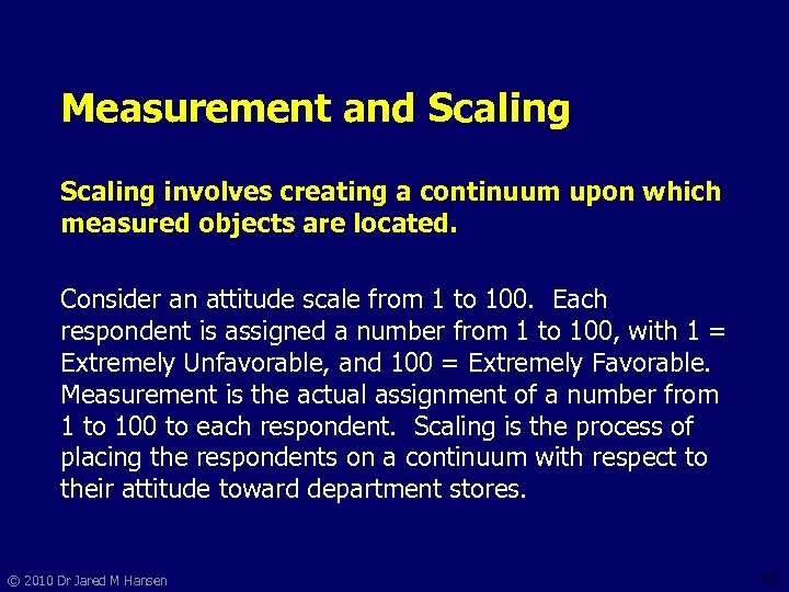 Measurement and Scaling involves creating a continuum upon which measured objects are located. Consider