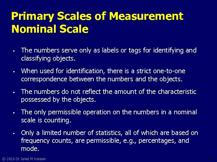Primary Scales of Measurement Nominal Scale § § § The numbers serve only as