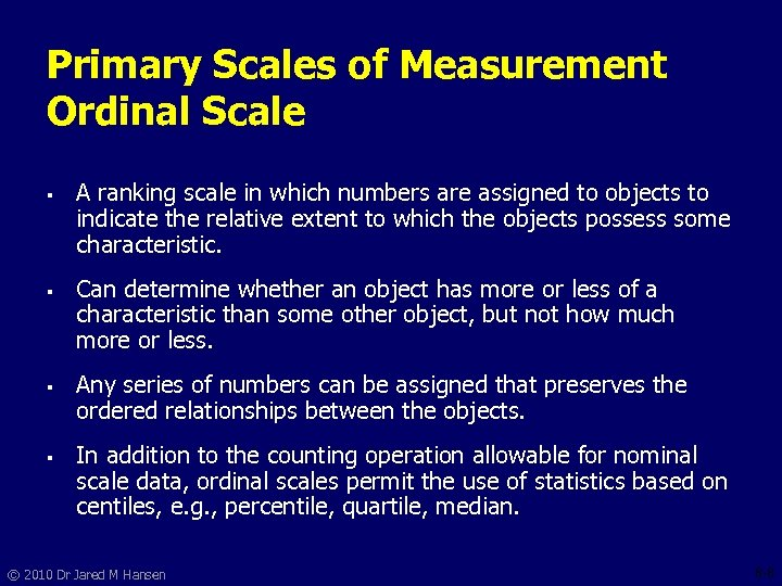 Primary Scales of Measurement Ordinal Scale § § A ranking scale in which numbers