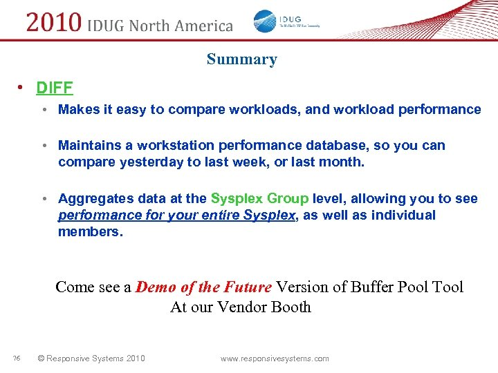 Summary • DIFF • Makes it easy to compare workloads, and workload performance •