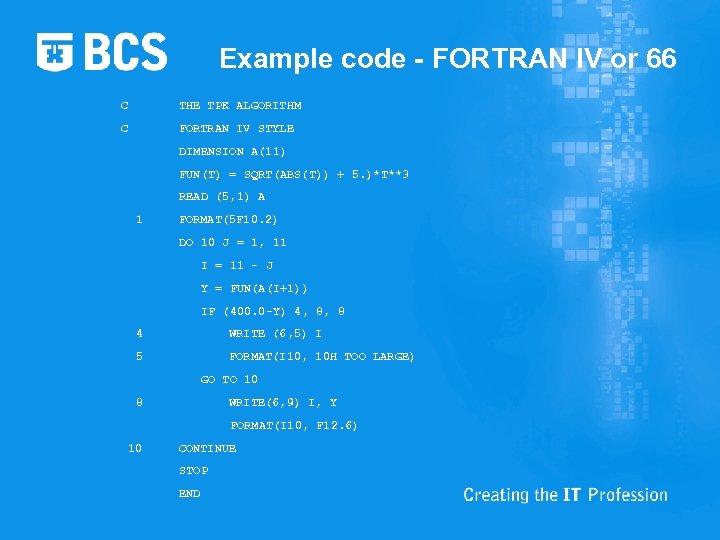 Example code - FORTRAN IV or 66 C THE TPK ALGORITHM C FORTRAN IV