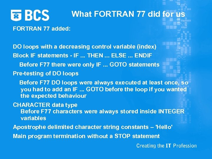 What FORTRAN 77 did for us FORTRAN 77 added: DO loops with a decreasing