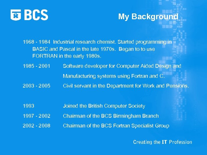 My Background 1968 - 1984 Industrial research chemist. Started programming in BASIC and Pascal