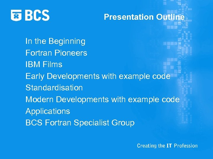 Presentation Outline In the Beginning Fortran Pioneers IBM Films Early Developments with example code