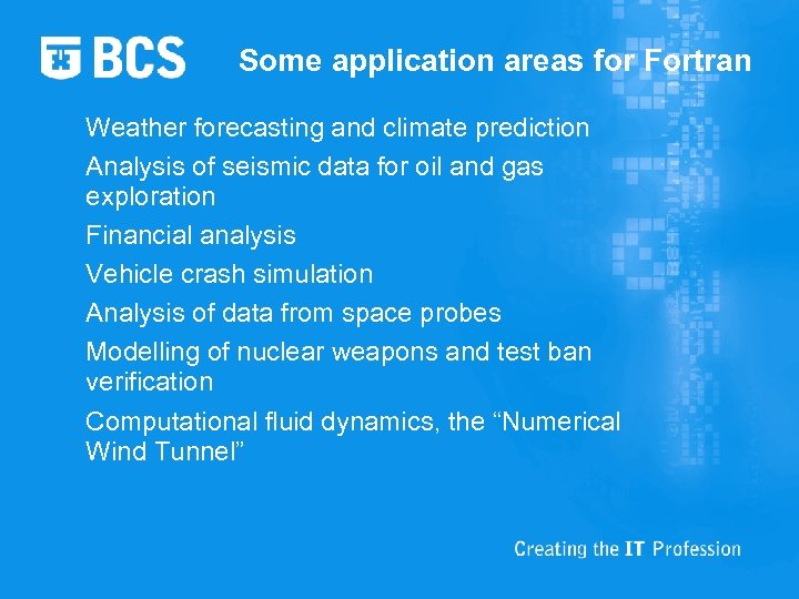 Some application areas for Fortran Weather forecasting and climate prediction Analysis of seismic data