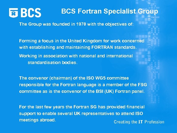 BCS Fortran Specialist Group The Group was founded in 1970 with the objectives of: