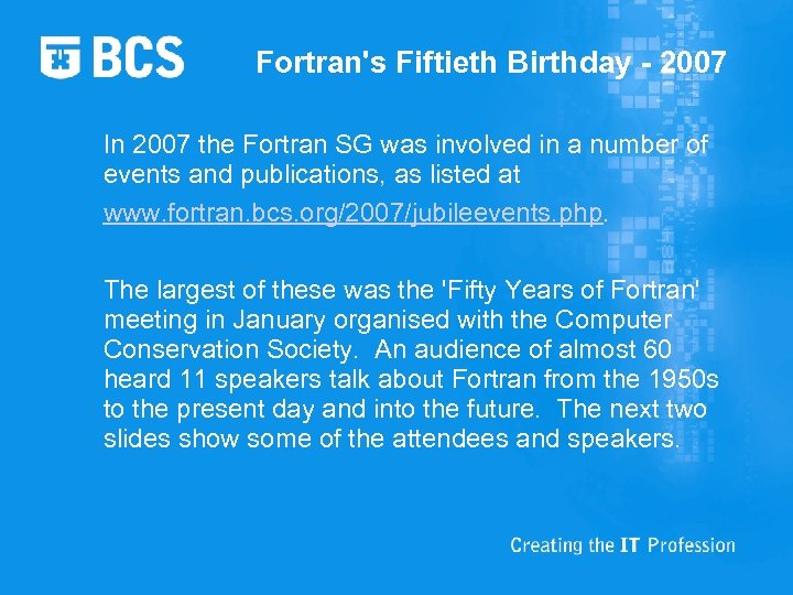 Fortran's Fiftieth Birthday - 2007 In 2007 the Fortran SG was involved in a
