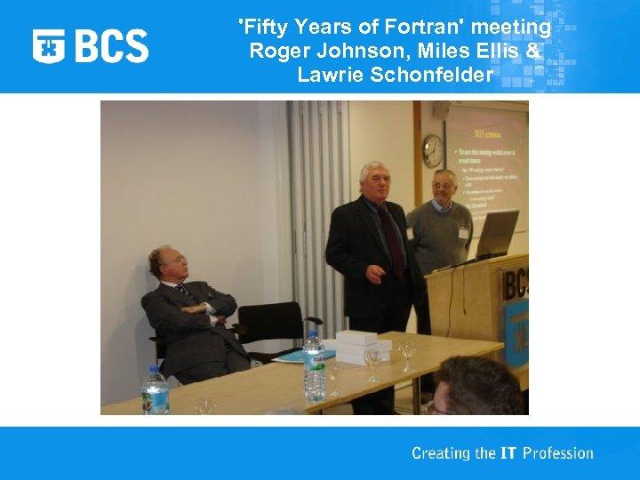 'Fifty Years of Fortran' meeting Roger Johnson, Miles Ellis & Lawrie Schonfelder