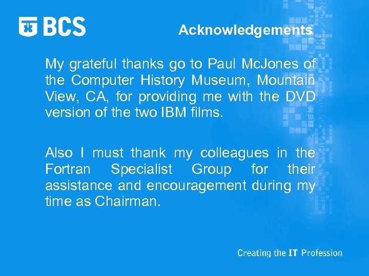 Acknowledgements My grateful thanks go to Paul Mc. Jones of the Computer History Museum,
