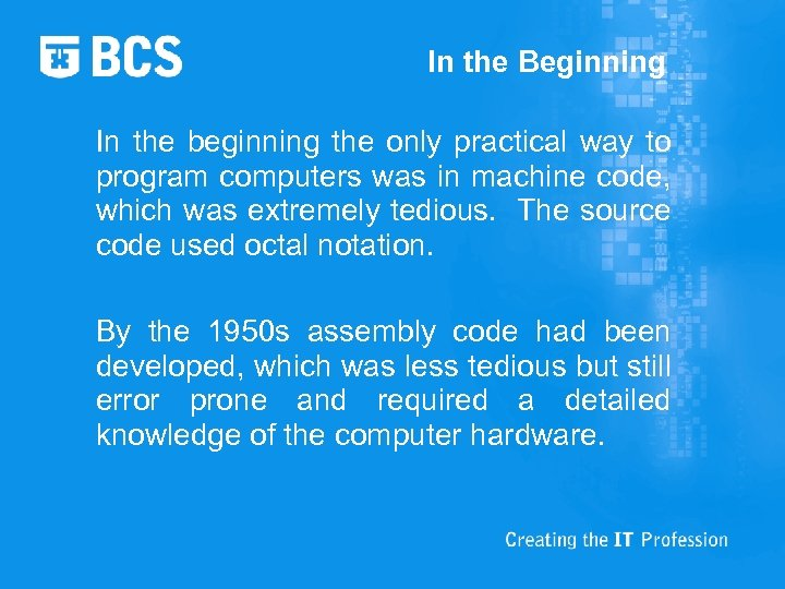 In the Beginning In the beginning the only practical way to program computers was