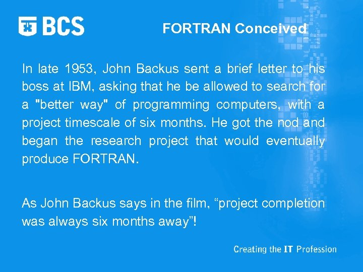FORTRAN Conceived In late 1953, John Backus sent a brief letter to his boss