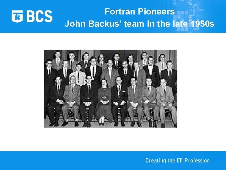 Fortran Pioneers John Backus' team in the late 1950 s