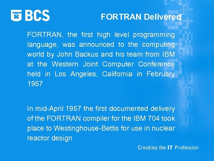 FORTRAN Delivered FORTRAN, the first high level programming language, was announced to the computing