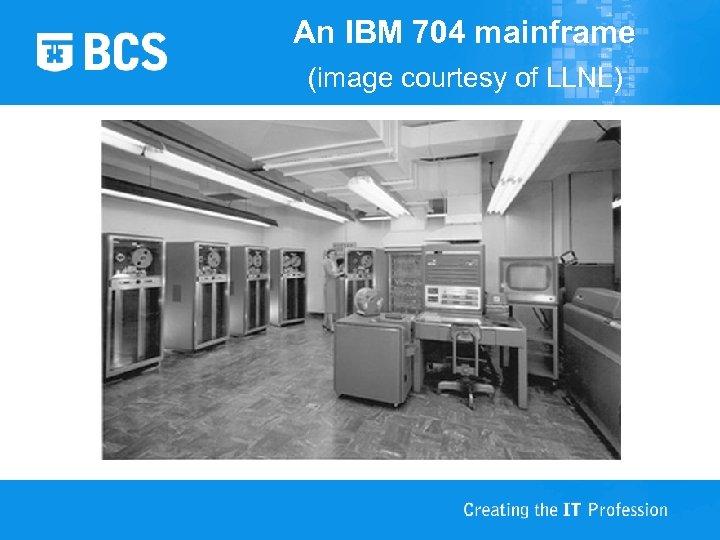 An IBM 704 mainframe (image courtesy of LLNL)