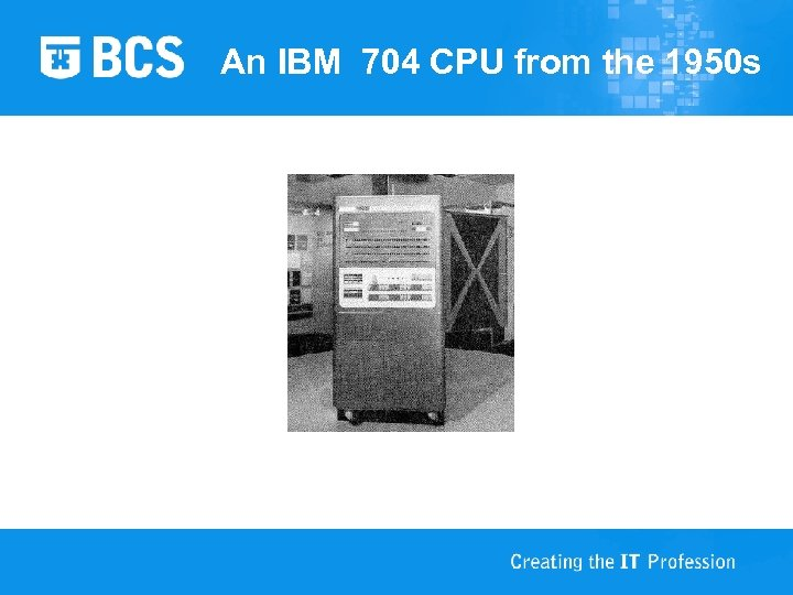 An IBM 704 CPU from the 1950 s
