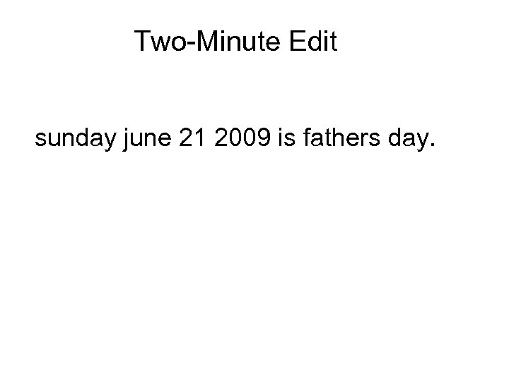 Two-Minute Edit sunday june 21 2009 is fathers day.