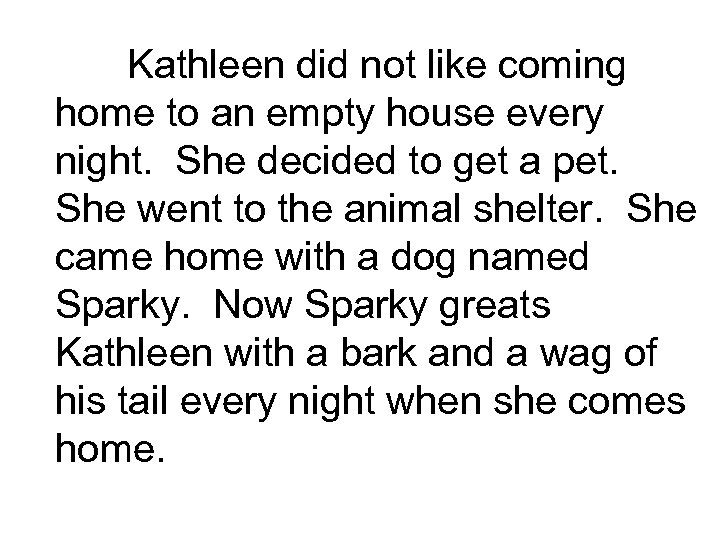Kathleen did not like coming home to an empty house every night. She decided