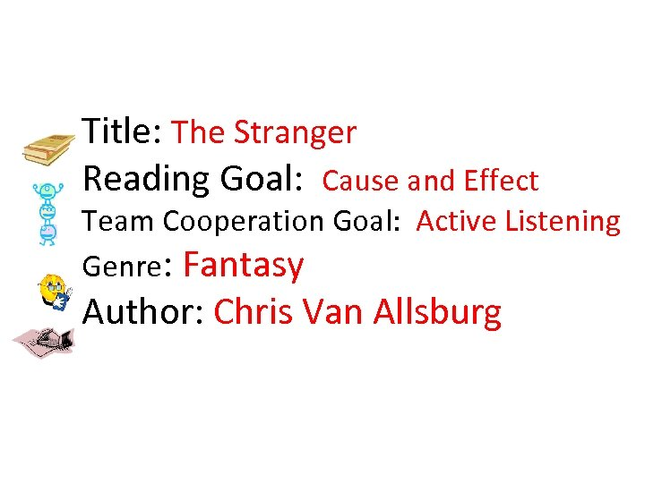 Title: The Stranger Reading Goal: Cause and Effect Team Cooperation Goal: Active Listening Genre: