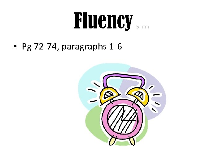 Fluency • Pg 72 -74, paragraphs 1 -6 5 min