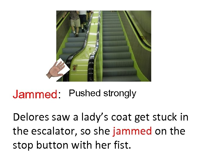 Jammed: Pushed strongly Delores saw a lady's coat get stuck in the escalator, so
