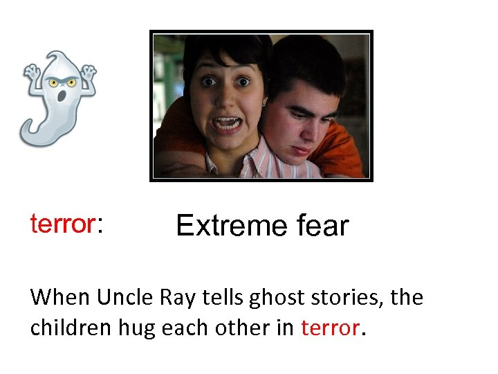 terror: Extreme fear When Uncle Ray tells ghost stories, the children hug each other