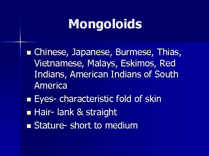 Mongoloids Chinese, Japanese, Burmese, Thias, Vietnamese, Malays, Eskimos, Red Indians, American Indians of South