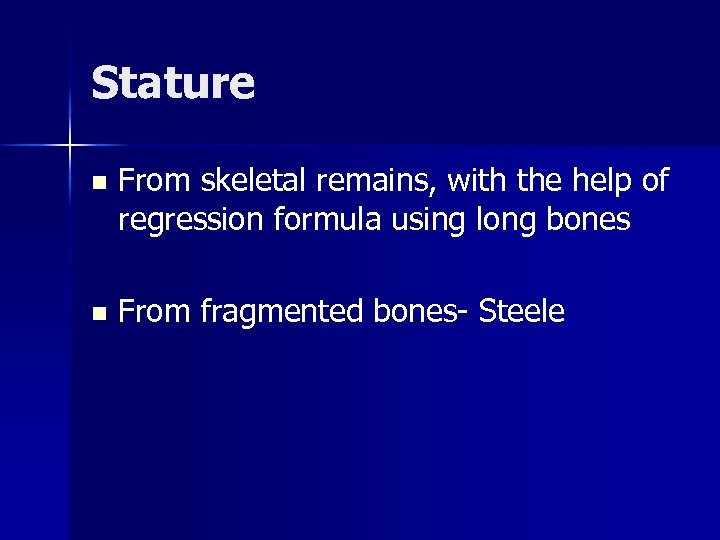 Stature n From skeletal remains, with the help of regression formula using long bones
