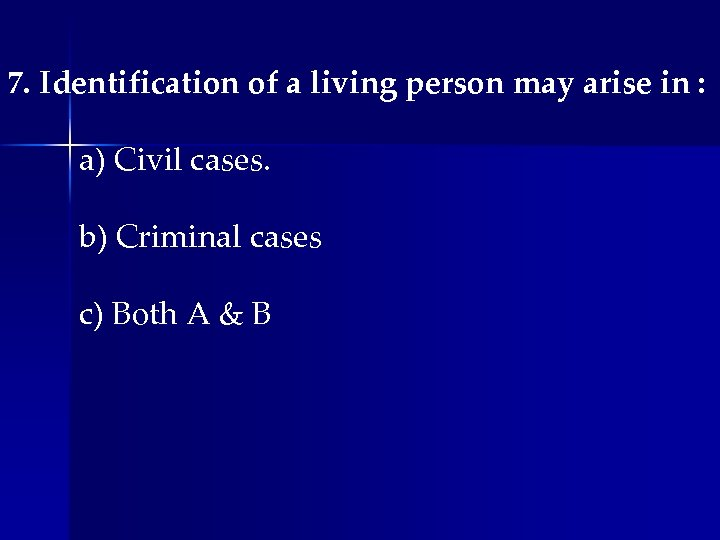 7. Identification of a living person may arise in : a) Civil cases. b)