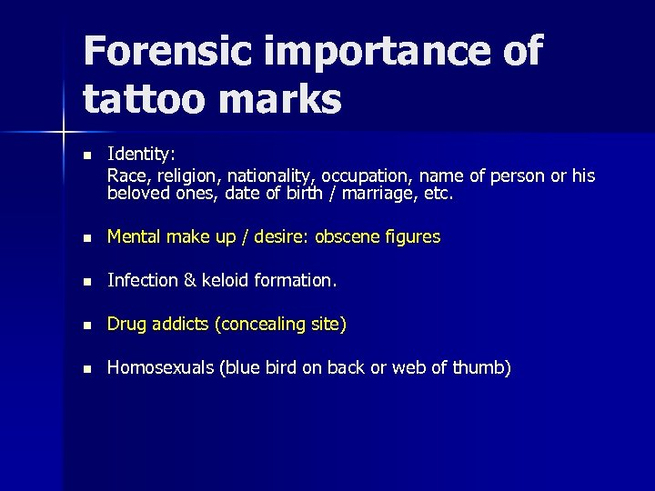 Forensic importance of tattoo marks n Identity: Race, religion, nationality, occupation, name of person