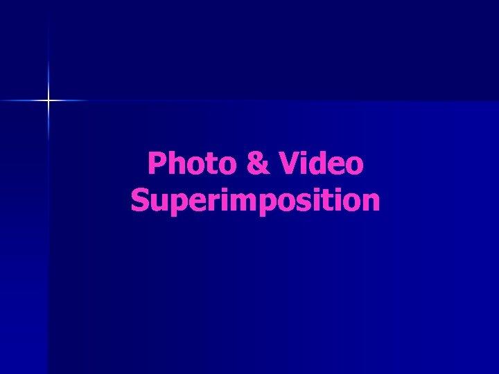 Photo & Video Superimposition