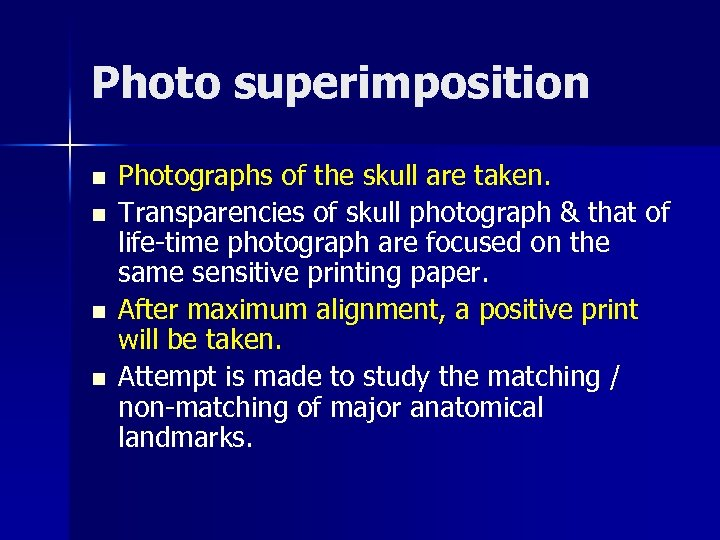 Photo superimposition n n Photographs of the skull are taken. Transparencies of skull photograph